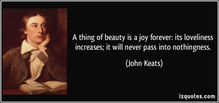 WHAT IS BEAUTY? A THING OF BEAUTY IS JOY FOREVER. A BEAUTIFUL OBJECT HAS ESSENCE, INTRINSIC VALUE THAT A BEHOLDER CAN RECOGNIZE EASILY.