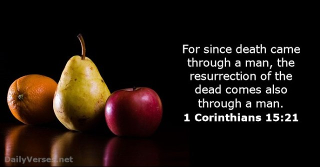 #25For25 NEW BEGINNING. CHANGING FROM NATURAL TO SPIRITUAL EXISTENCE. For since death came through a Man, the Resurrection of the dead comes also through a Man. 1 Corinthians 15:21.